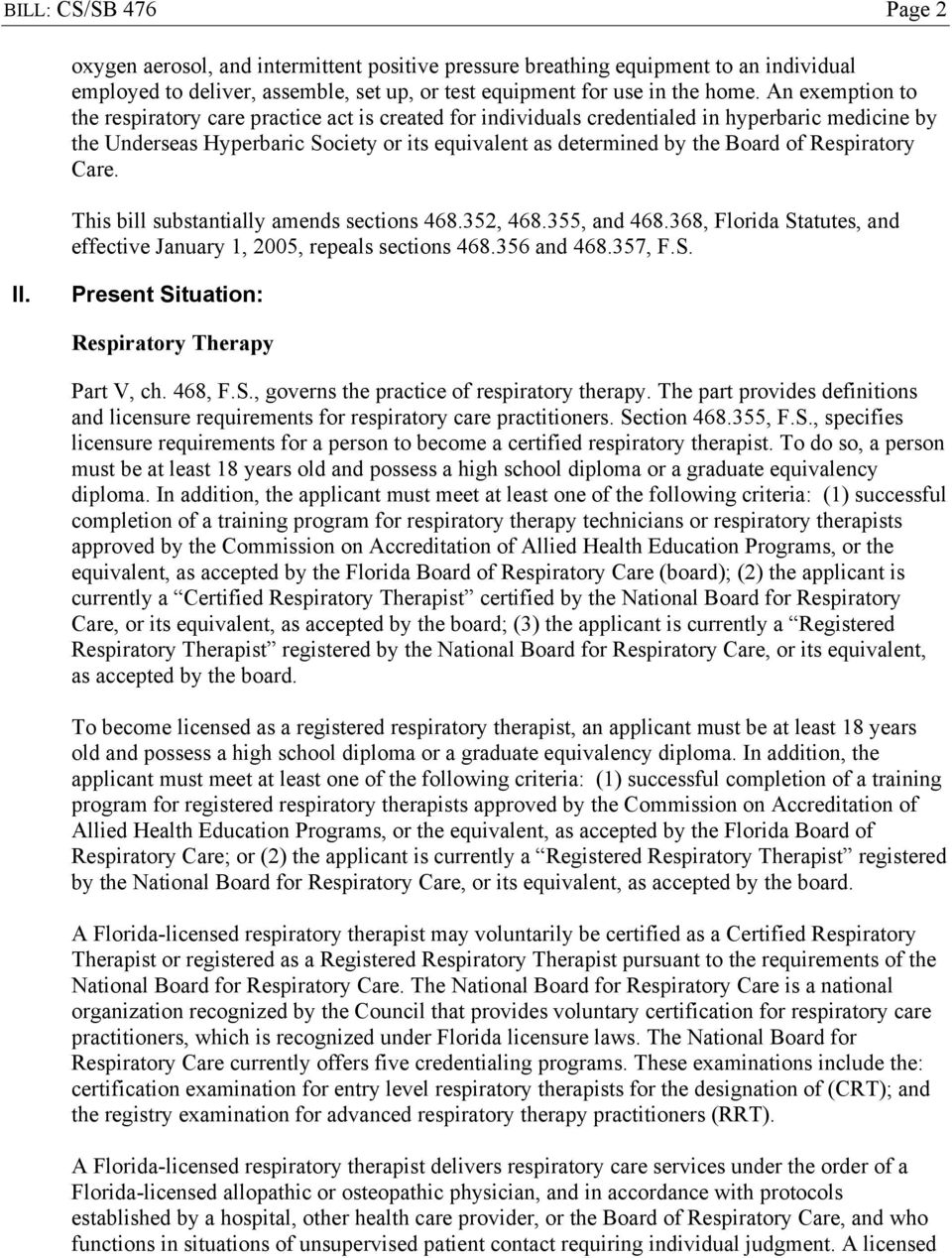 Respiratory Care. This bill substantially amends sections 468.352, 468.355, and 468.368, Florida Statutes, and effective January 1, 2005, repeals sections 468.356 and 468.357, F.S. II.