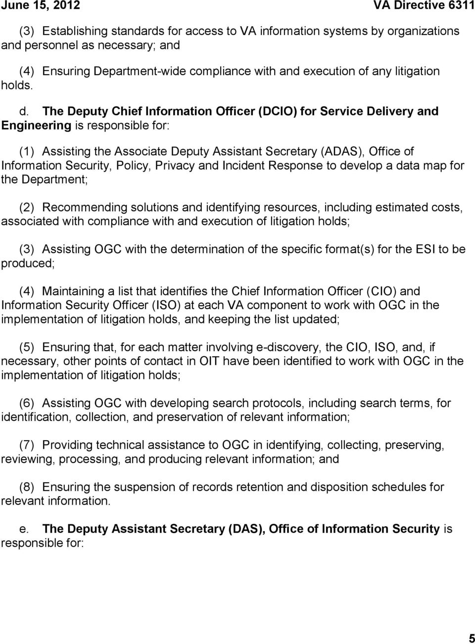 The Deputy Chief Information Officer (DCIO) for Service Delivery and Engineering is responsible for: (1) Assisting the Associate Deputy Assistant Secretary (ADAS), Office of Information Security,