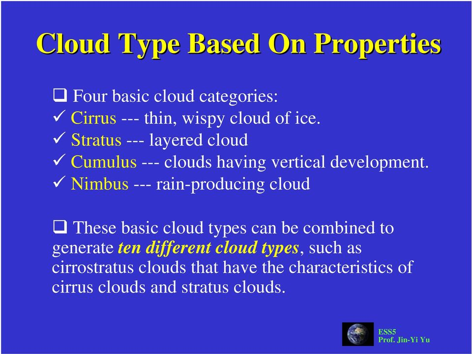 Nimbus --- rain-producing cloud These basic cloud types can be combined to generate ten