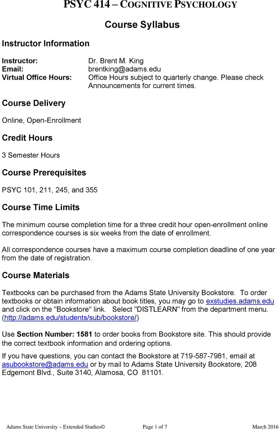 Course Delivery Online, Open-Enrollment Credit Hours 3 Semester Hours Course Prerequisites PSYC 101, 211, 245, and 355 Course Time Limits The minimum course completion time for a three credit hour