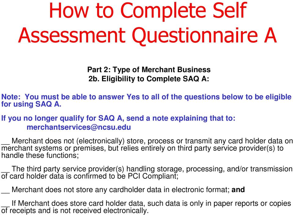 If you no longer qualify for SAQ A, send a note explaining that to: merchantservices@ncsu.