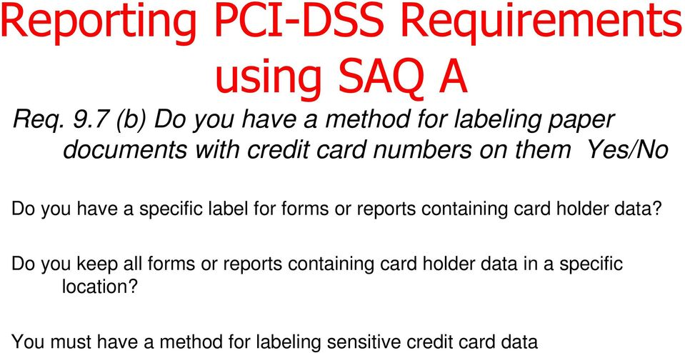 Yes/No Do you have a specific label for forms or reports containing card holder data?