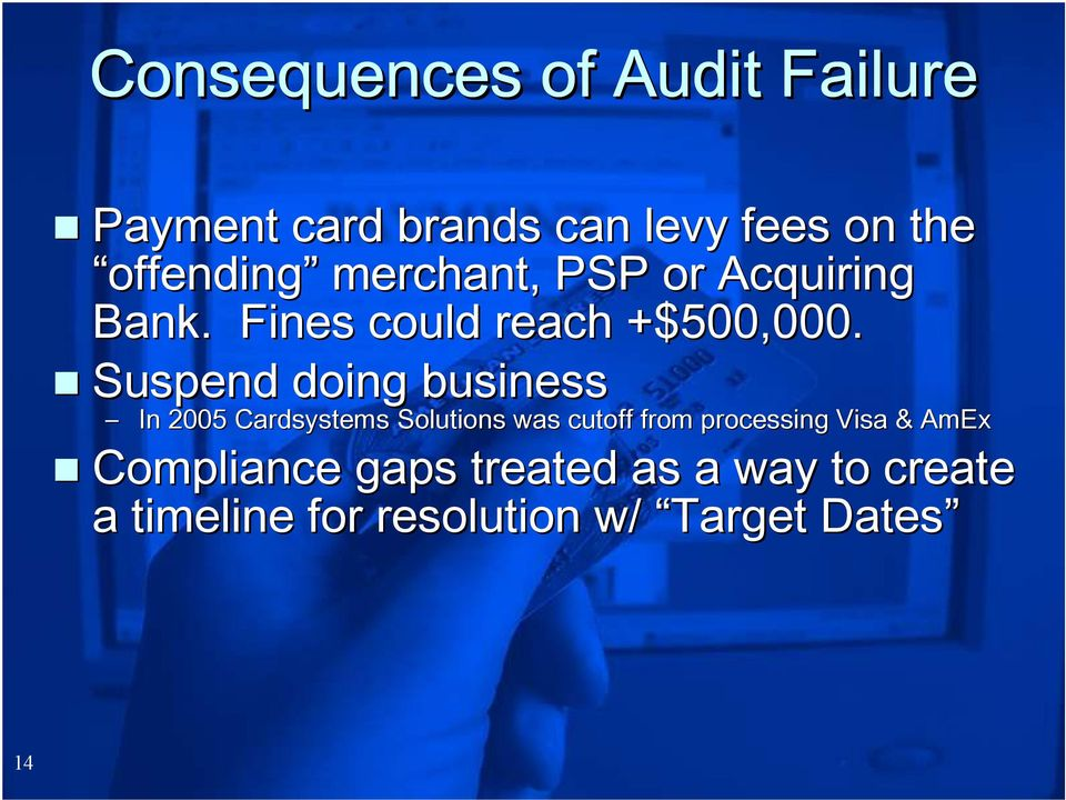 Suspend doing business In 2005 Cardsystems Solutions was cutoff from processing