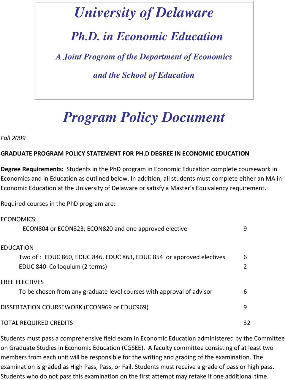 In addition, all students must complete either an MA in Economic Education at the University of Delaware or satisfy a Master s Equivalency requirement.