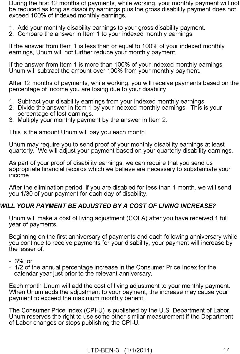 If the answer from Item 1 is less than or equal to 100% of your indexed monthly earnings, Unum will not further reduce your monthly payment.