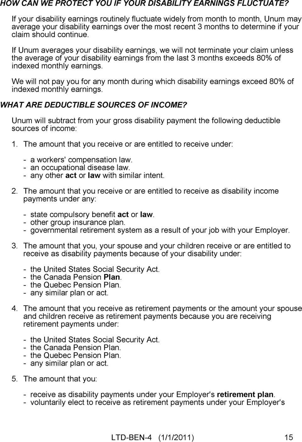 If Unum averages your disability earnings, we will not terminate your claim unless the average of your disability earnings from the last 3 months exceeds 80% of indexed monthly earnings.