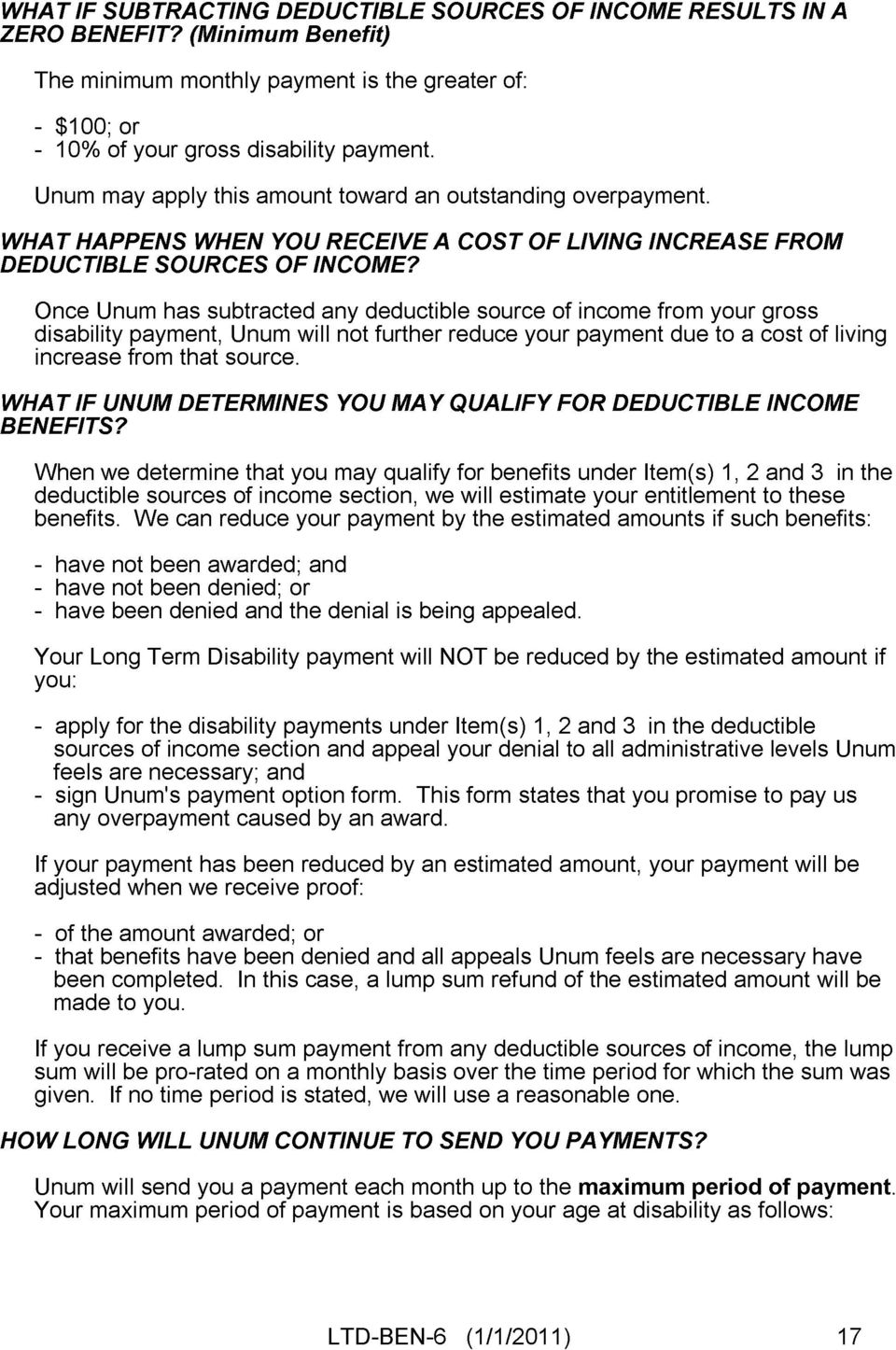 Once Unum has subtracted any deductible source of income from your gross disability payment, Unum will not further reduce your payment due to a cost of living increase from that source.