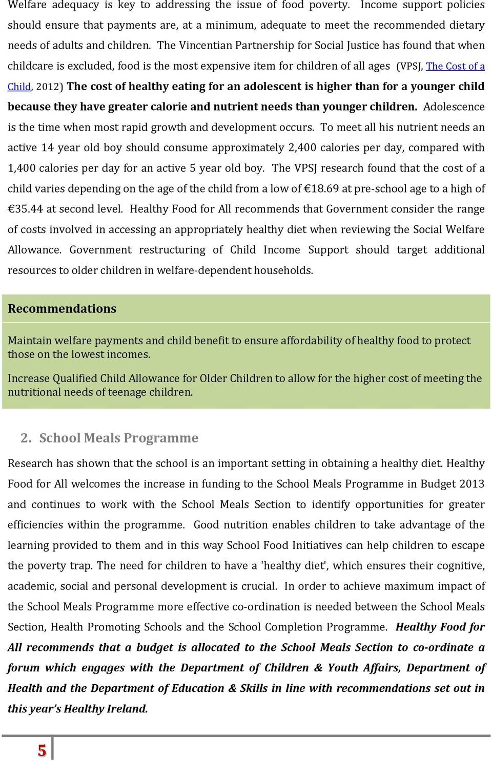 The Vincentian Partnership for Social Justice has found that when childcare is excluded, food is the most expensive item for children of all ages (VPSJ, The Cost of a Child, 2012) The cost of healthy