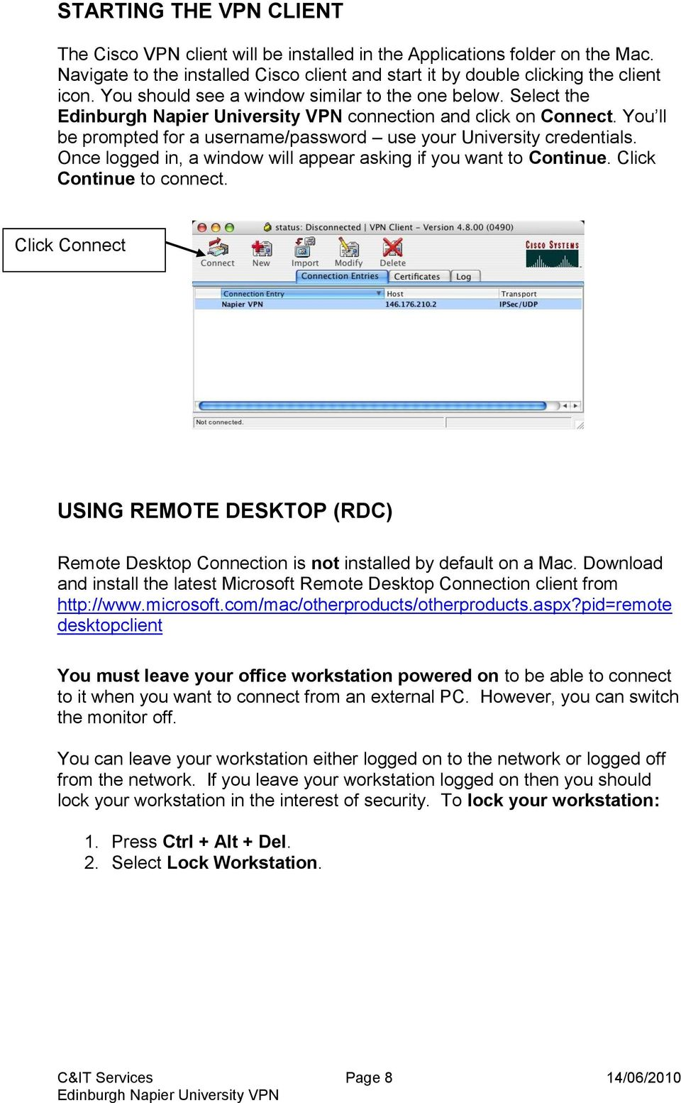 Once logged in, a window will appear asking if you want to Continue. Click Continue to connect. Click Connect USING REMOTE DESKTOP (RDC) Remote Desktop Connection is not installed by default on a Mac.
