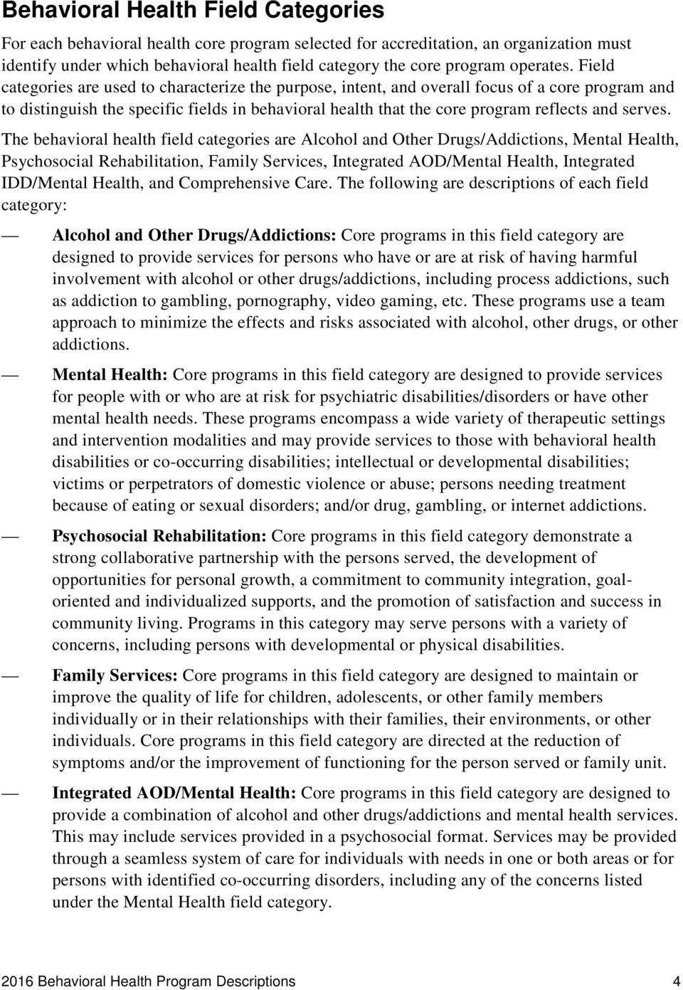 Field categories are used to characterize the purpose, intent, and overall focus of a core program and to distinguish the specific fields in behavioral health that the core program reflects and