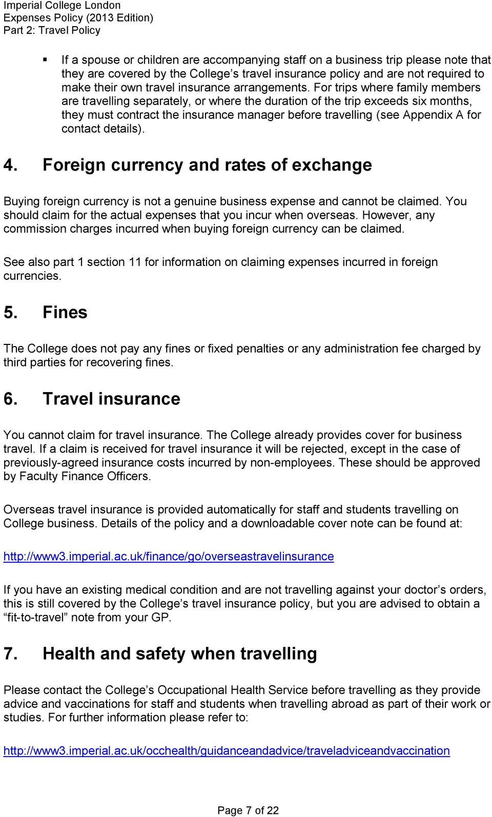 For trips where family members are travelling separately, or where the duration of the trip exceeds six months, they must contract the insurance manager before travelling (see Appendix A for contact