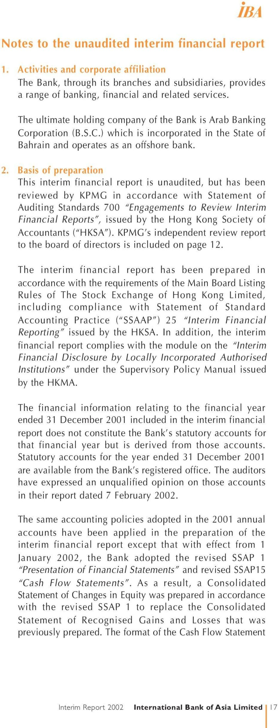 Basis of preparation This interim financial report is unaudited, but has been reviewed by KPMG in accordance with Statement of Auditing Standards 700 Engagements to Review Interim Financial Reports,