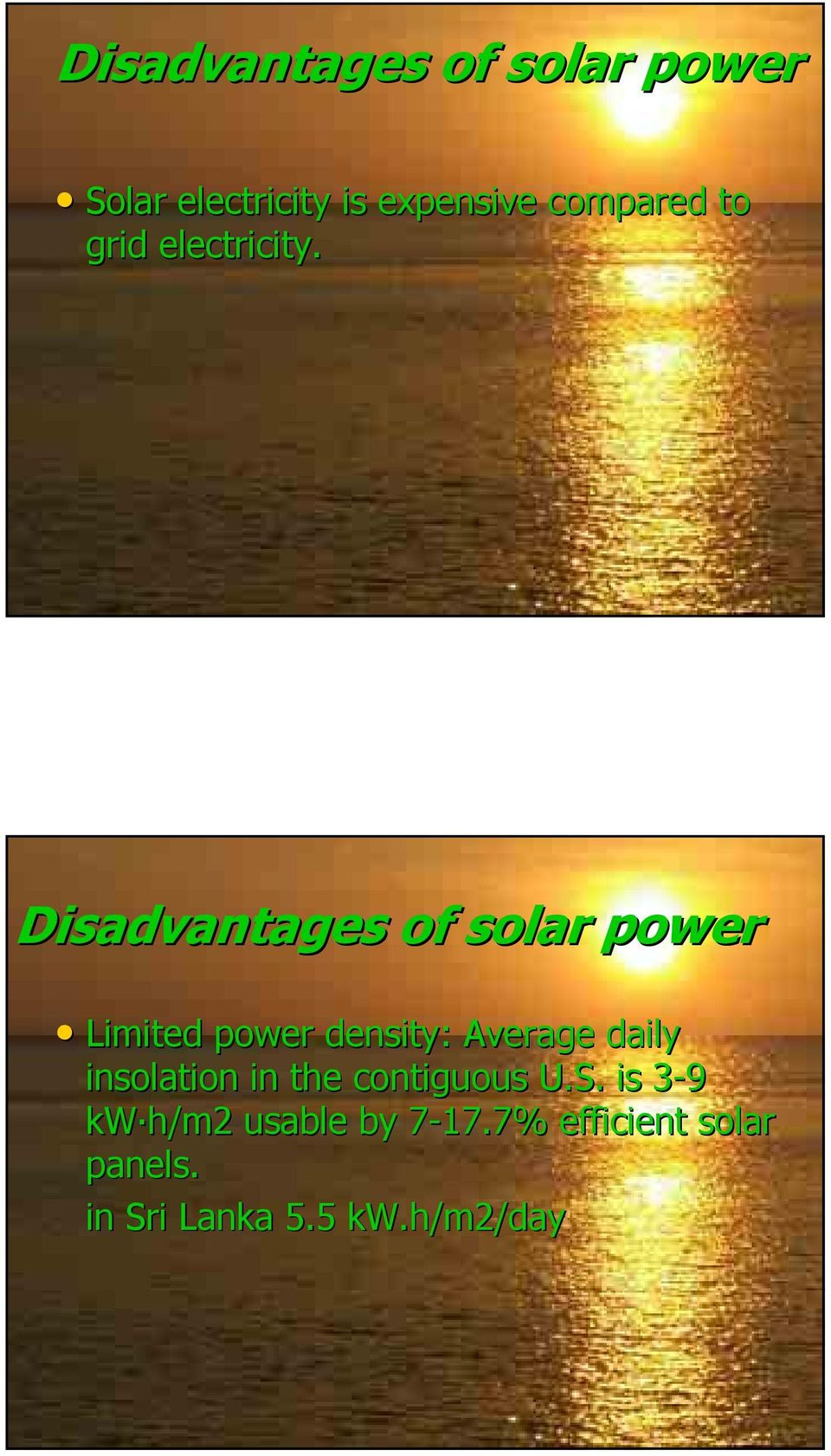 Disadvantages of solar power Limited power density: Average daily