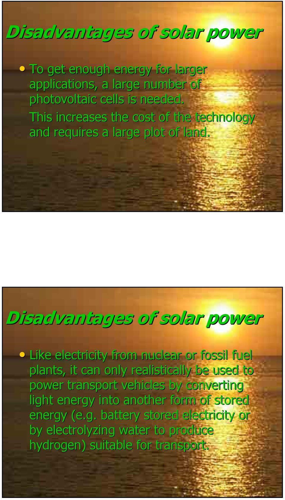 Disadvantages of solar power Like electricity from nuclear or fossil fuel plants, it can only realistically be used to power