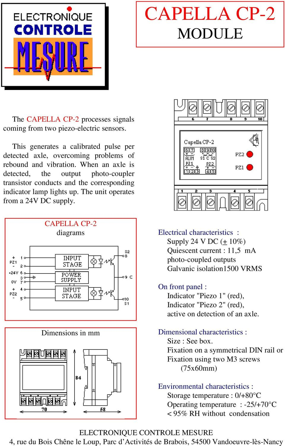 "CAPELLA CP-2 diagrams Electrical characteristics : Supply 24 V DC (+ 10%) Quiescent current : 11,5 ma photo-coupled outputs Galvanic isolation1500 VRMS On front panel : Indicator ""Piezo 1"" (red),"