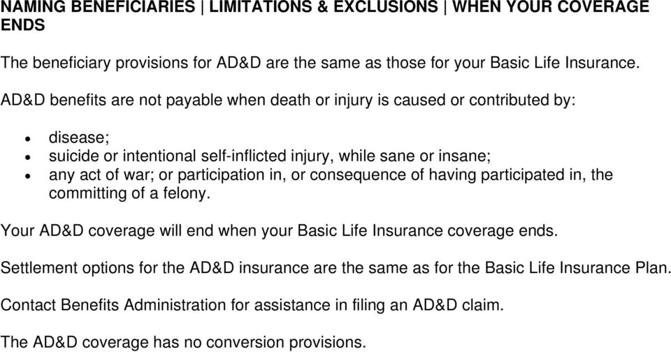 participation in, or consequence of having participated in, the committing of a felony. Your AD&D coverage will end when your Basic Life Insurance coverage ends.