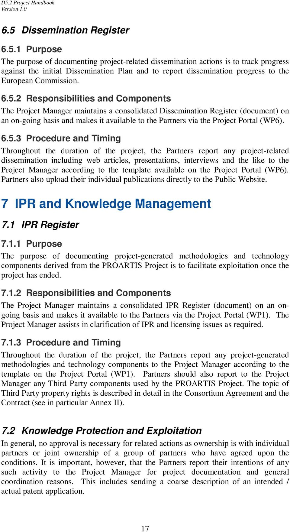 2 Responsibilities and Components The Project Manager maintains a consolidated Dissemination Register (document) on an on-going basis and makes it available to the Partners via the Project Portal