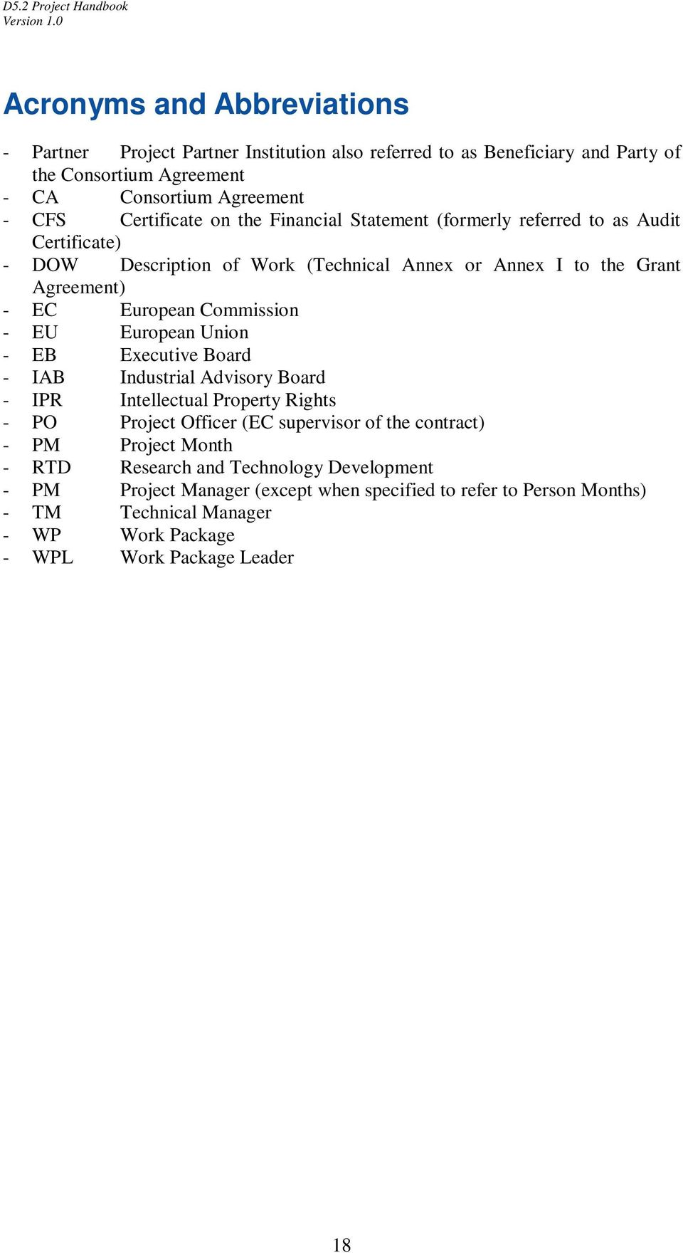 European Union - EB Executive Board - IAB Industrial Advisory Board - IPR Intellectual Property Rights - PO Project Officer (EC supervisor of the contract) - PM Project Month -