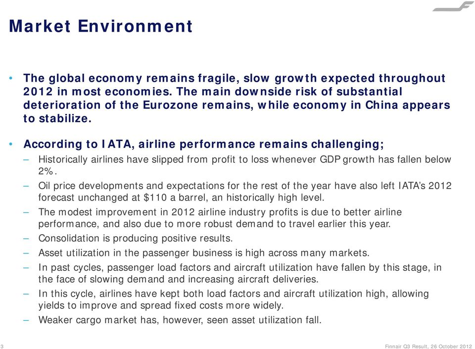 According to IATA, airline performance remains challenging; Historically airlines have slipped from profit to loss whenever GDP growth has fallen below 2%.