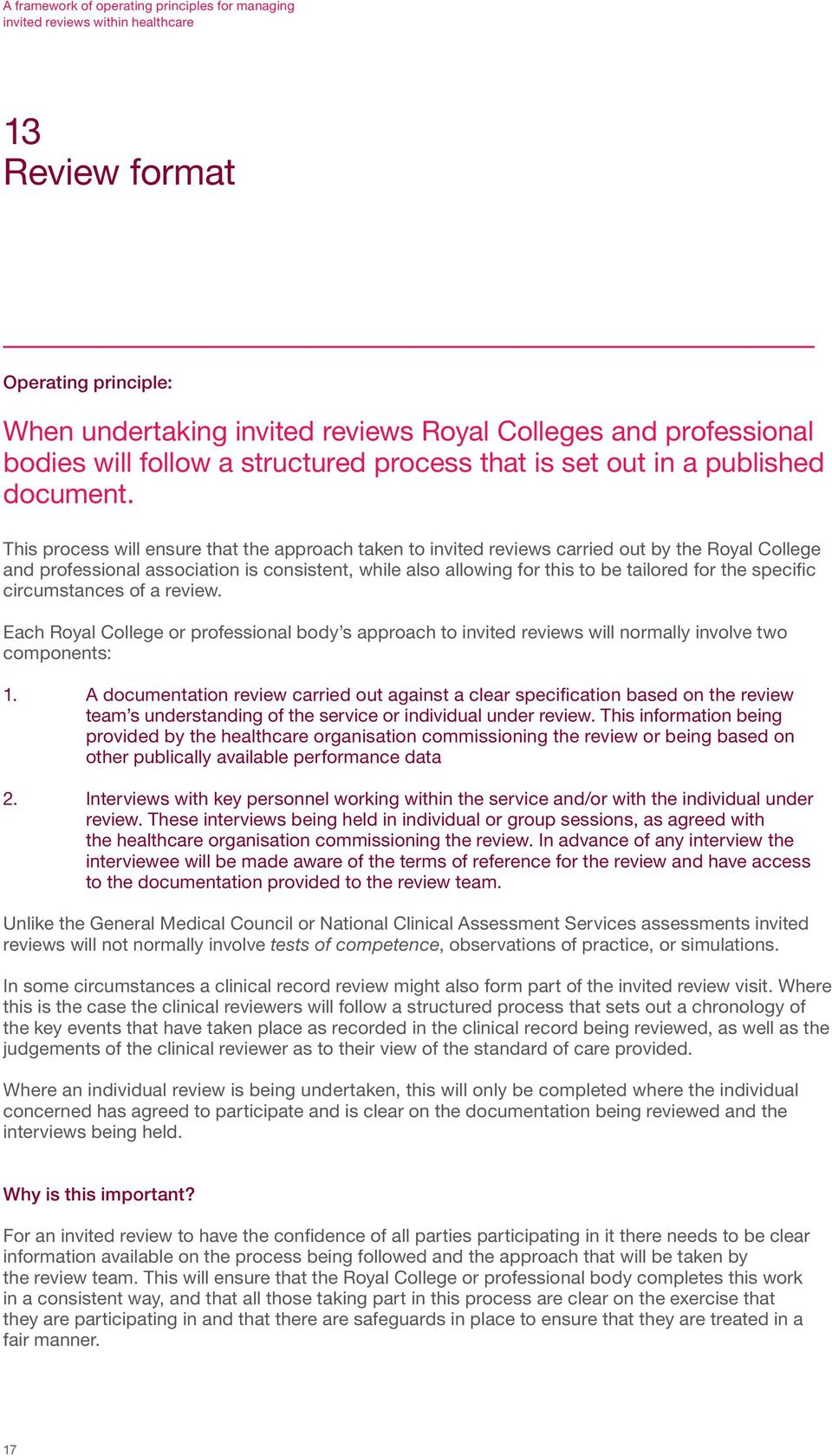 specific circumstances of a review. Each Royal College or professional body s approach to invited reviews will normally involve two components: 1.