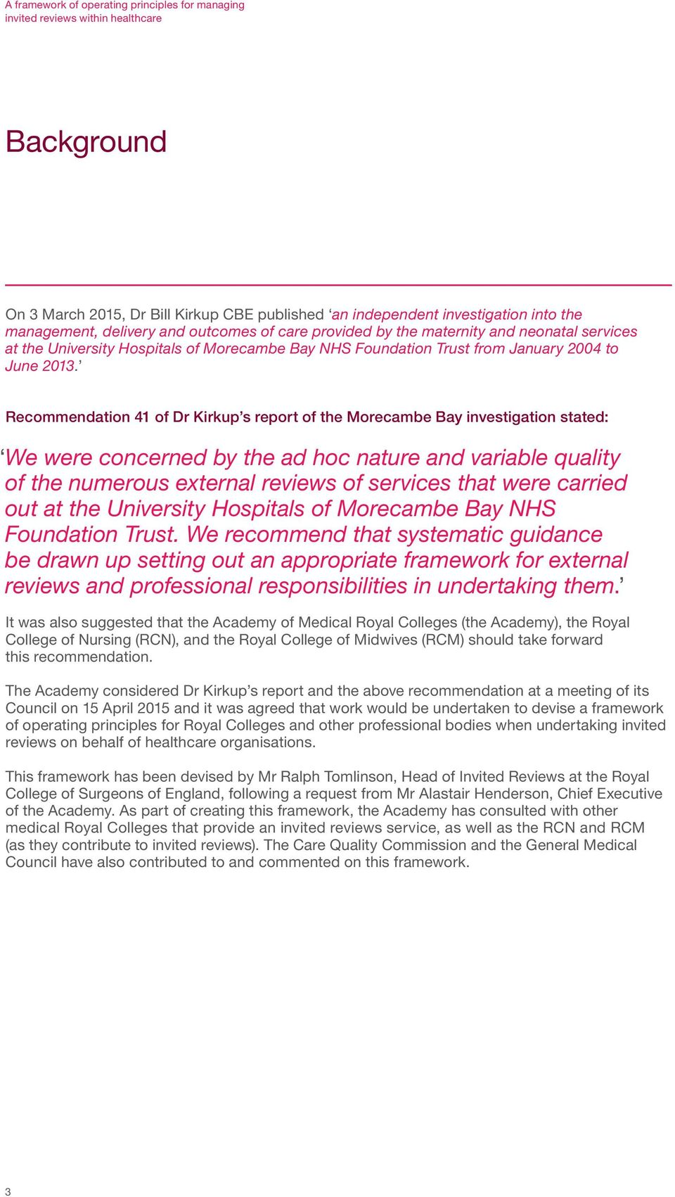 Recommendation 41 of Dr Kirkup s report of the Morecambe Bay investigation stated: We were concerned by the ad hoc nature and variable quality of the numerous external reviews of services that were