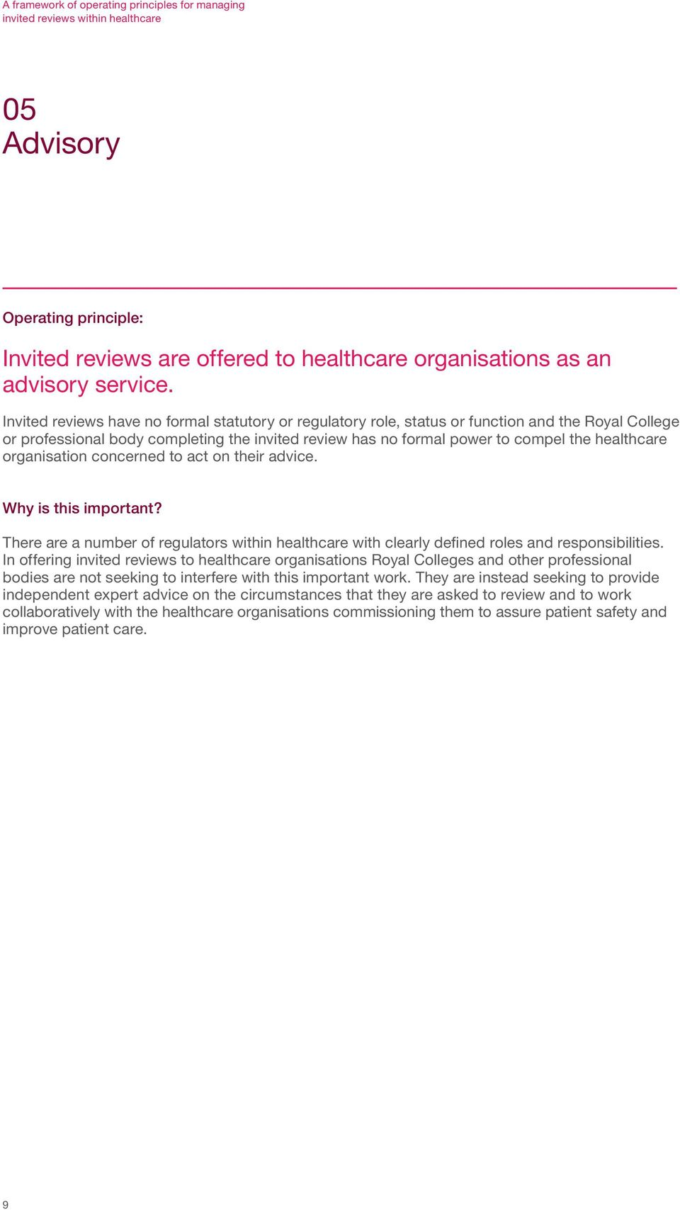 organisation concerned to act on their advice. There are a number of regulators within healthcare with clearly defined roles and responsibilities.
