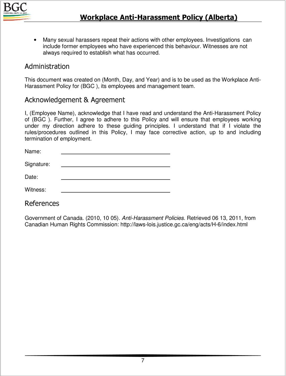 Administration This document was created on (Month, Day, and Year) and is to be used as the Workplace Anti- Harassment Policy for (BGC ), its employees and management team.