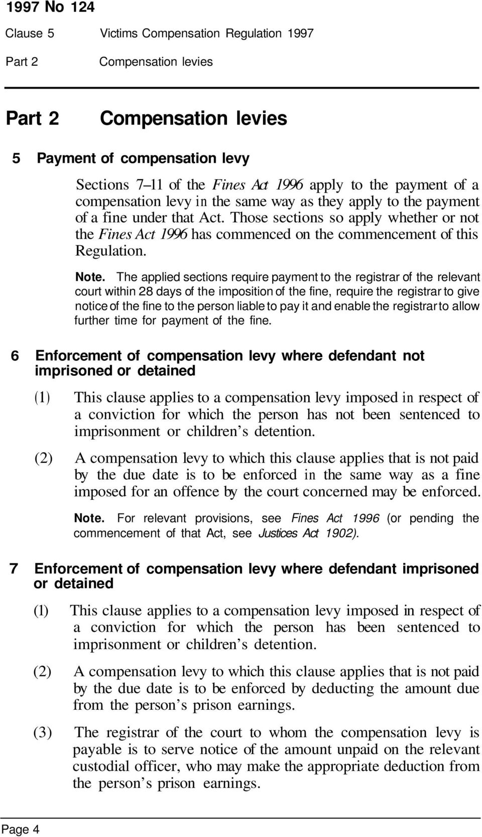 The applied sections require payment to the registrar of the relevant court within 28 days of the imposition of the fine, require the registrar to give notice of the fine to the person liable to pay