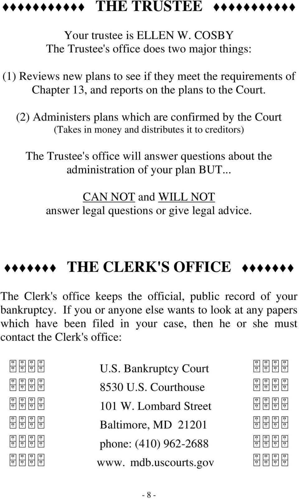 .. CAN NOT and WILL NOT answer legal questions or give legal advice. THE CLERK'S OFFICE The Clerk's office keeps the official, public record of your bankruptcy.