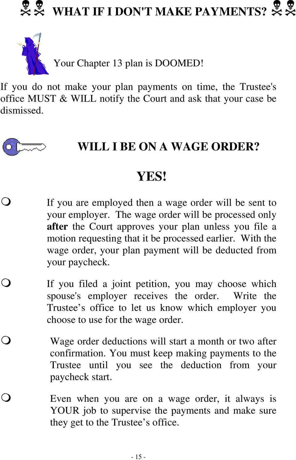 The wage order will be processed only after the Court approves your plan unless you file a motion requesting that it be processed earlier.