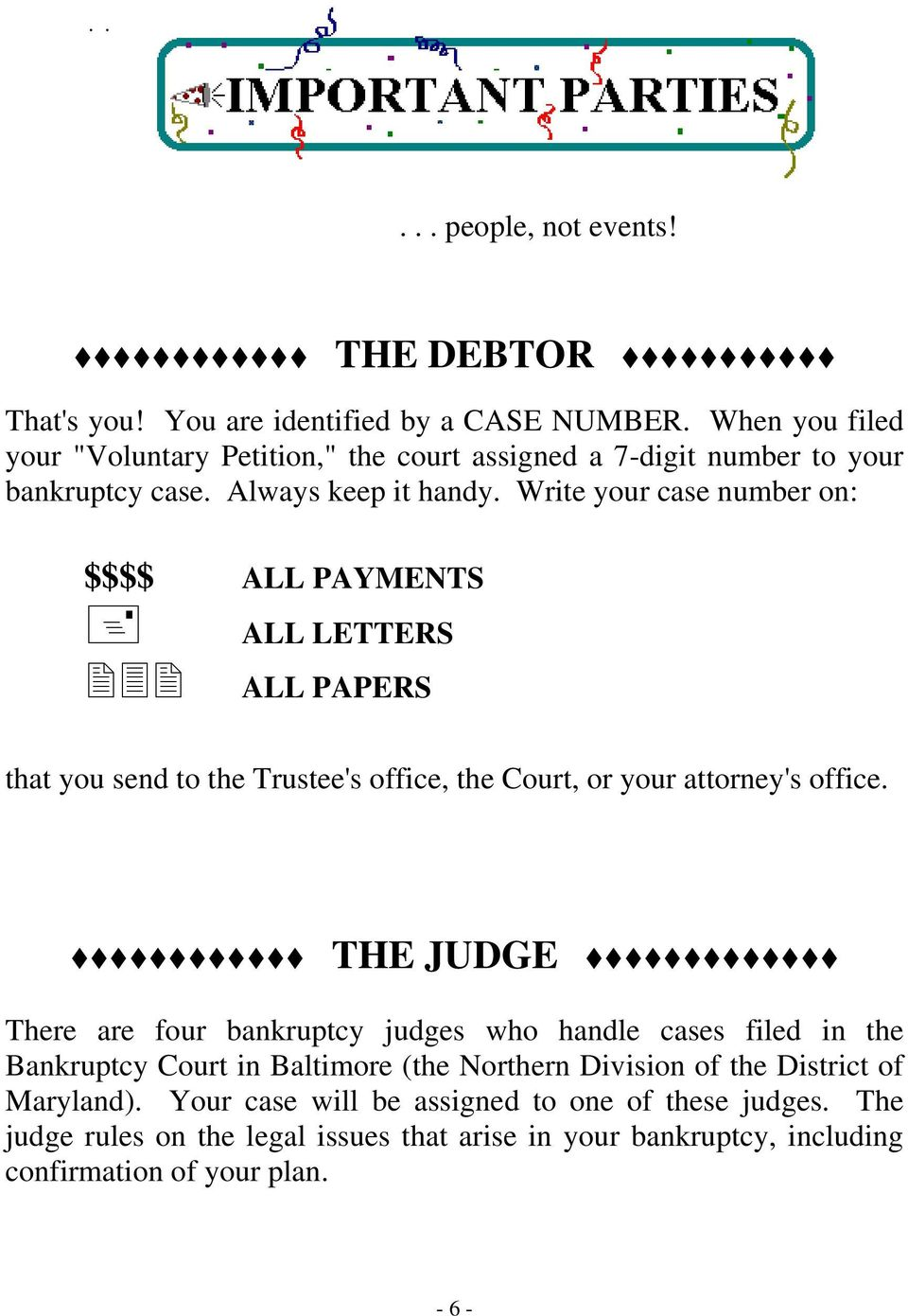Write your case number on: $$$$ ALL PAYMENTS ALL LETTERS ALL PAPERS that you send to the Trustee's office, the Court, or your attorney's office.
