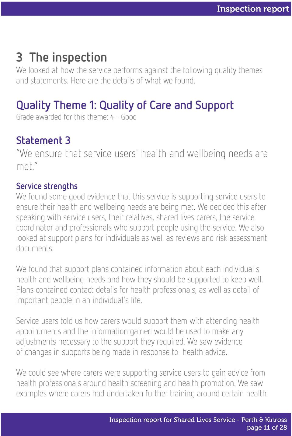 Service strengths We found some good evidence that this service is supporting service users to ensure their health and wellbeing needs are being met.