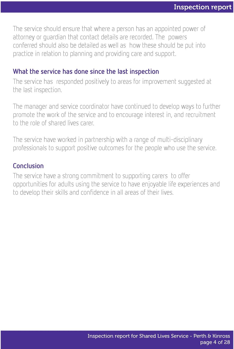 What the service has done since the last inspection The service has responded positively to areas for improvement suggested at the last inspection.