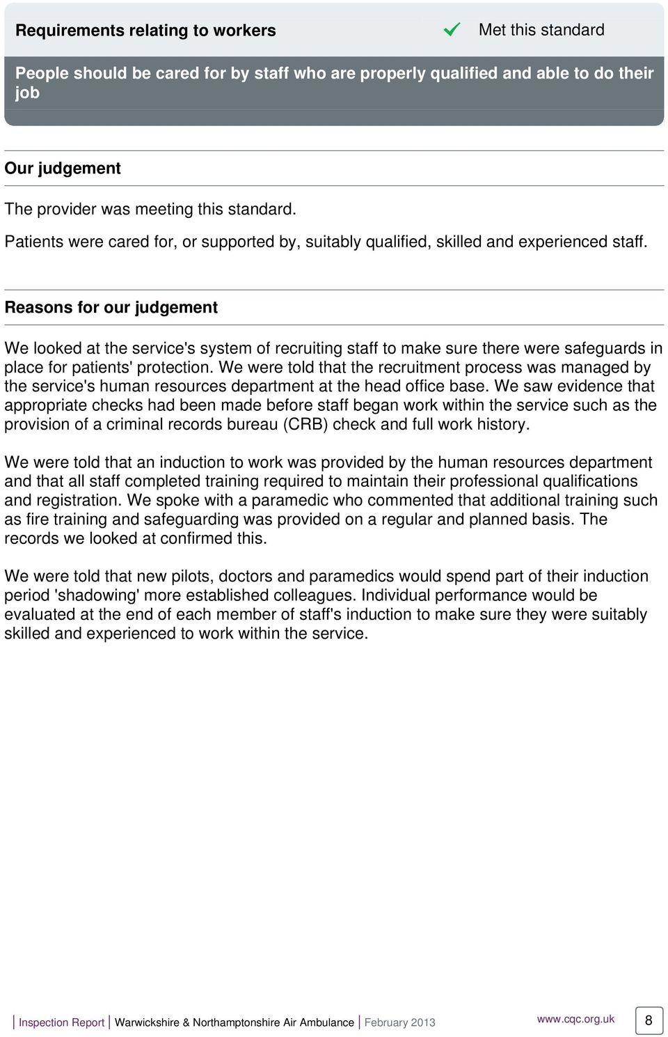 Reasons for our judgement We looked at the service's system of recruiting staff to make sure there were safeguards in place for patients' protection.