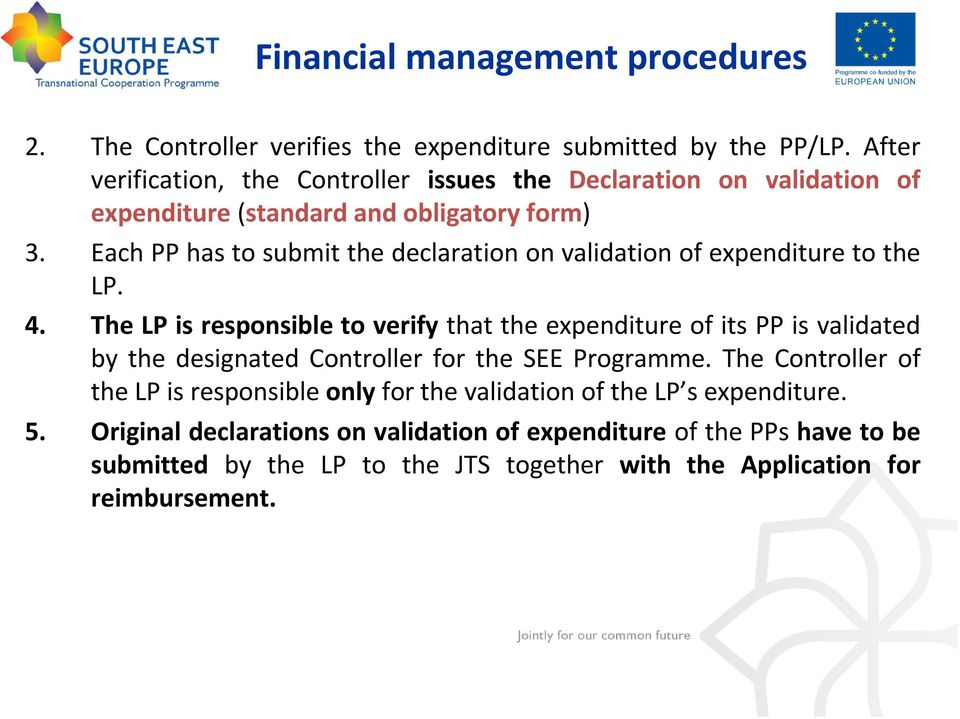 validation of expenditure to the LP. The LP is responsible to verify that the expenditure of its PP is validated by the designated Controller for the SEE Programme.