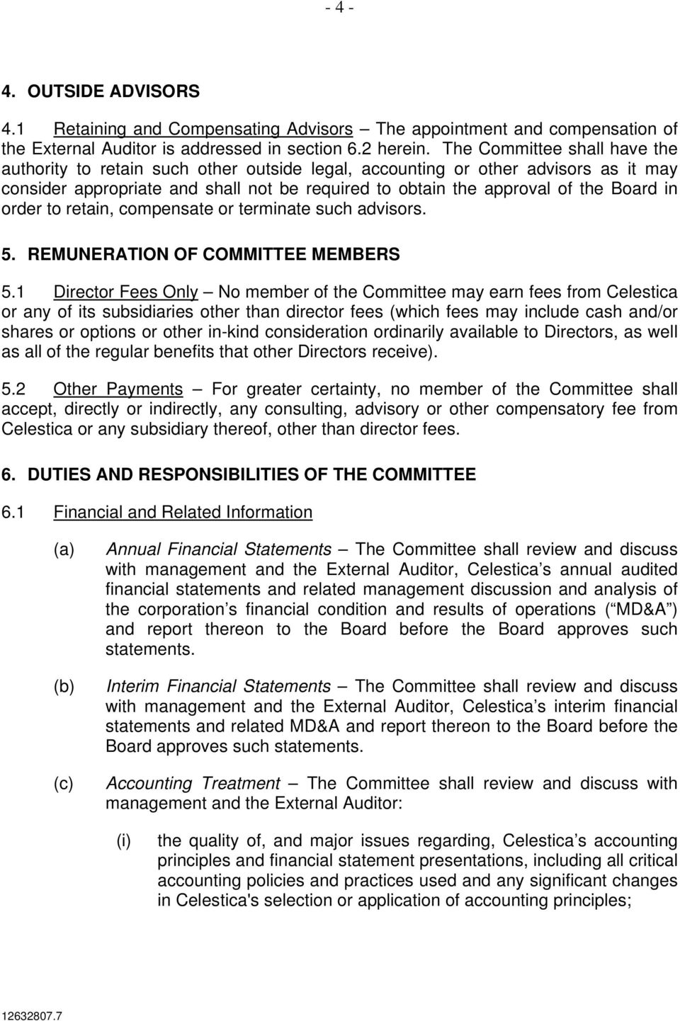 order to retain, compensate or terminate such advisors. 5. REMUNERATION OF COMMITTEE MEMBERS 5.