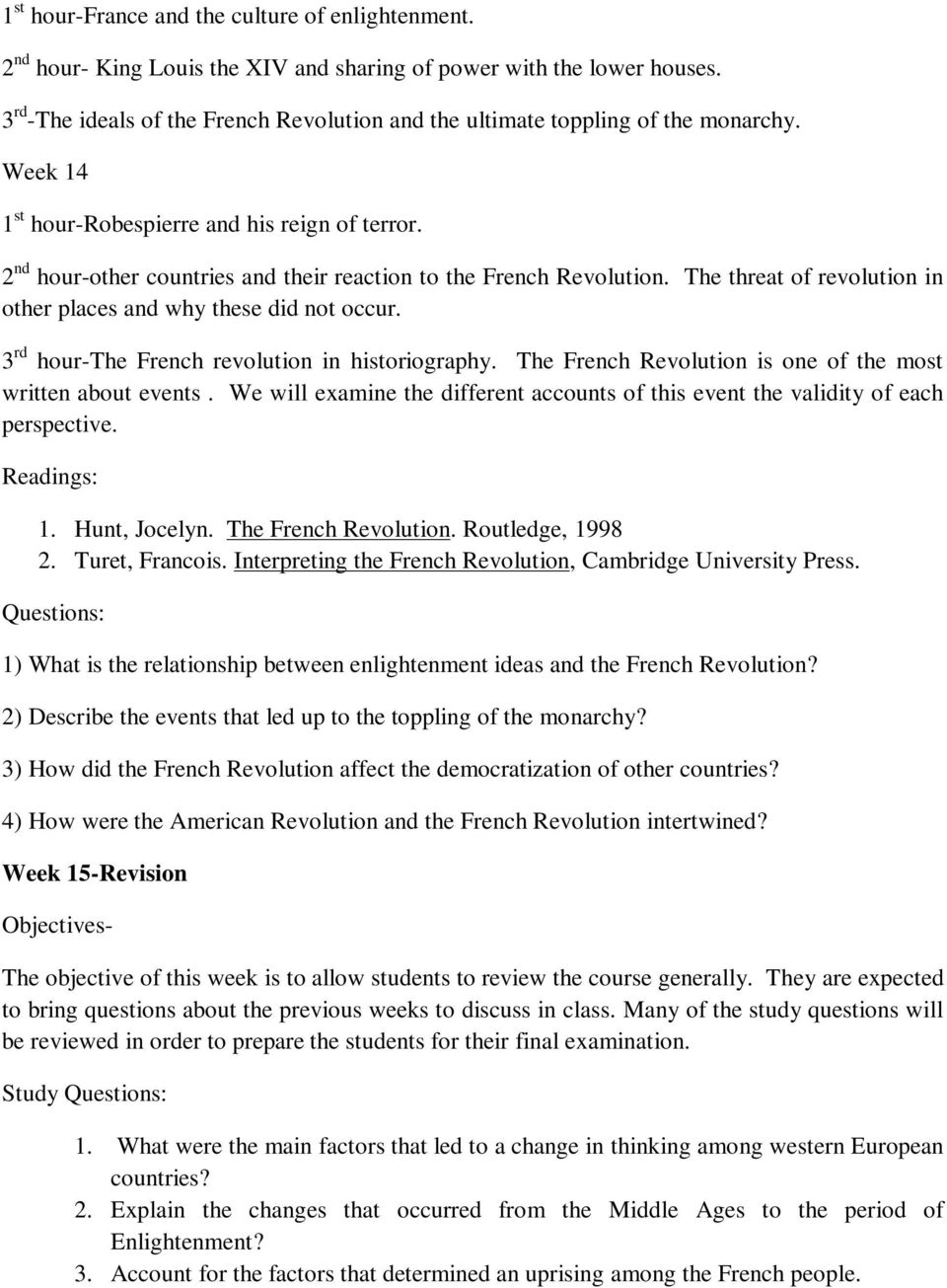 2 nd hour-other countries and their reaction to the French Revolution. The threat of revolution in other places and why these did not occur. 3 rd hour-the French revolution in historiography.