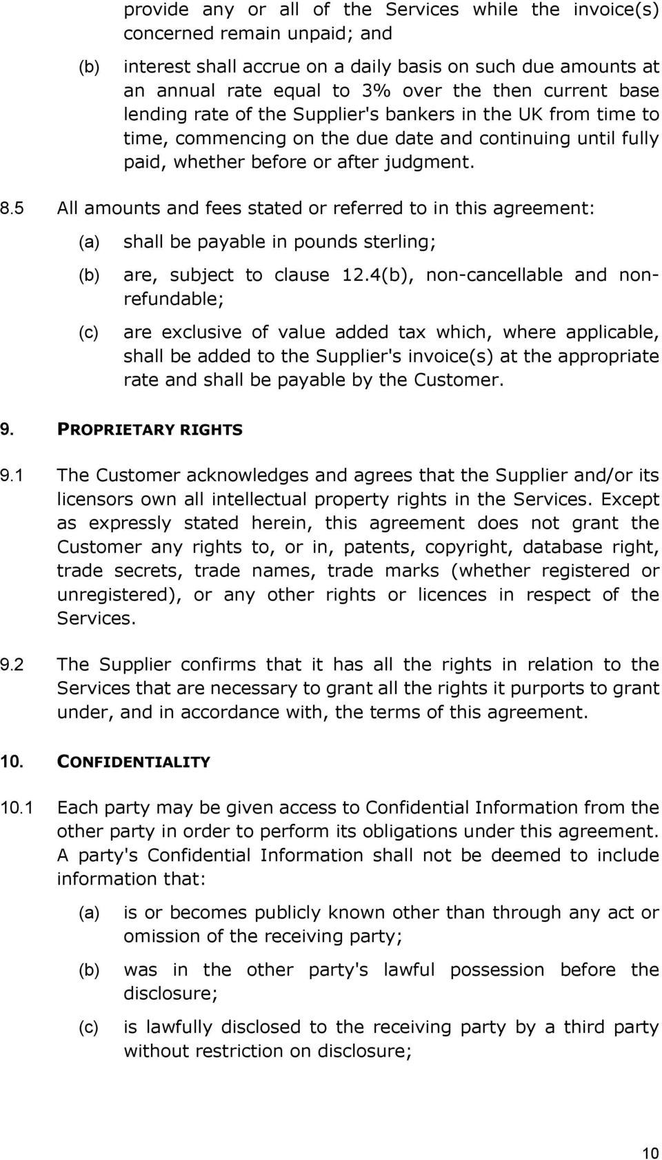 5 All amounts and fees stated or referred to in this agreement: shall be payable in pounds sterling; are, subject to clause 12.