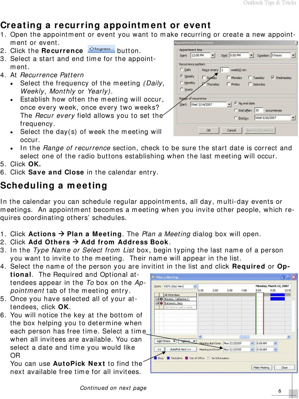 Establish how often the meeting will occur, once every week, once every two weeks? The Recur every field allows you to set the frequency. Select the day(s) of week the meeting will occur.