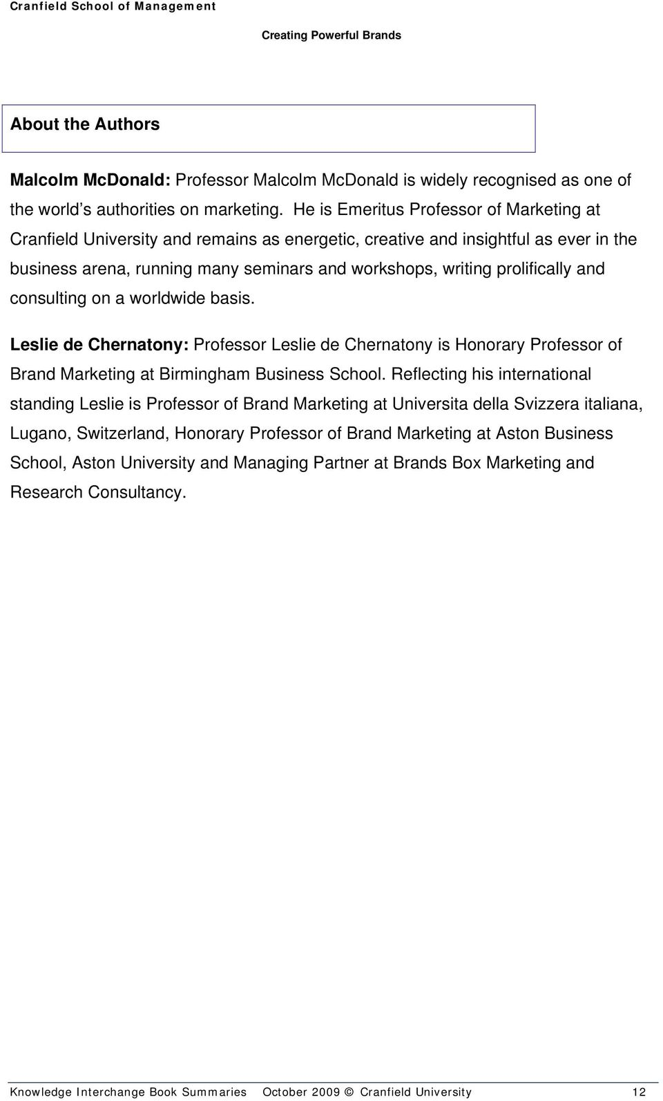 prolifically and consulting on a worldwide basis. Leslie de Chernatony: Professor Leslie de Chernatony is Honorary Professor of Brand Marketing at Birmingham Business School.