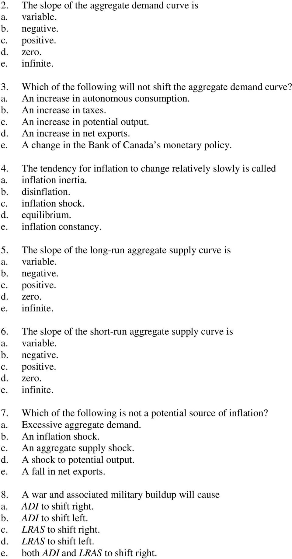 The tendency for inflation to change relatively slowly is called a. inflation inertia. b. disinflation. c. inflation shock. d. equilibrium. e. inflation constancy. 5.