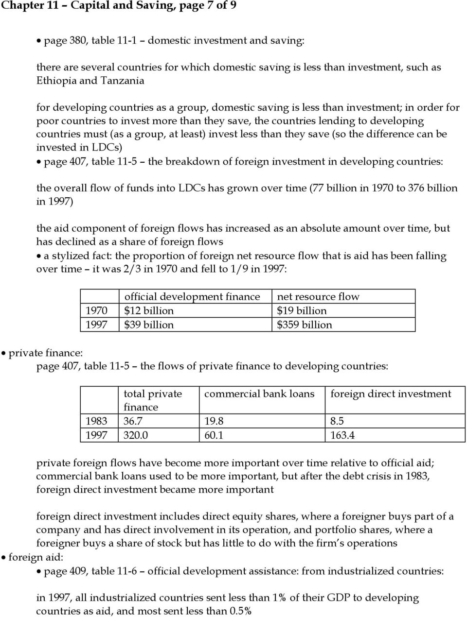 (as a group, at least) invest less than they save (so the difference can be invested in LDCs) page 407, table 11-5 the breakdown of foreign investment in developing countries: the overall flow of