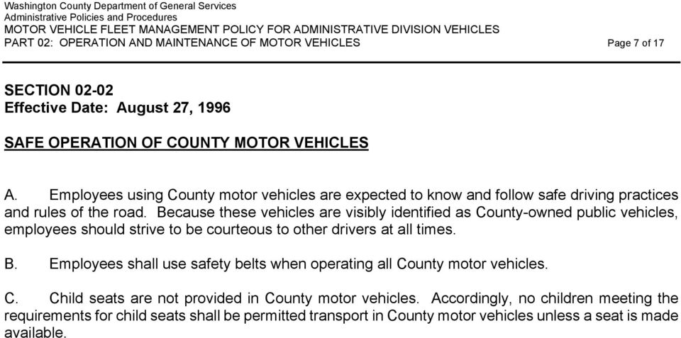 Because these vehicles are visibly identified as County-owned public vehicles, employees should strive to be courteous to other drivers at all times. B.