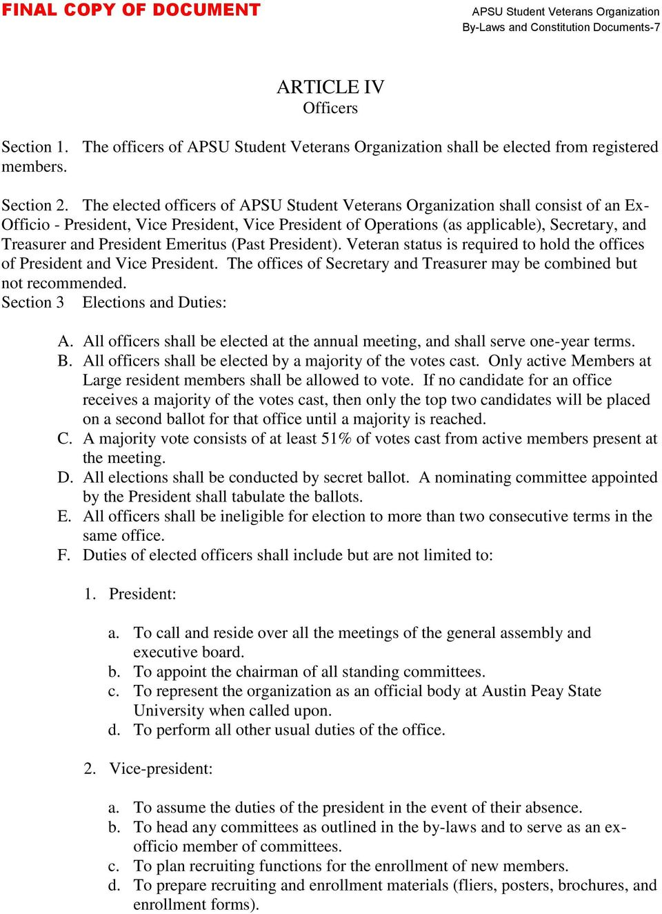 Veteran status is required to hold the offices of President and Vice President. The offices of Secretary and Treasurer may be combined but not recommended. Section 3 Elections and Duties: A.