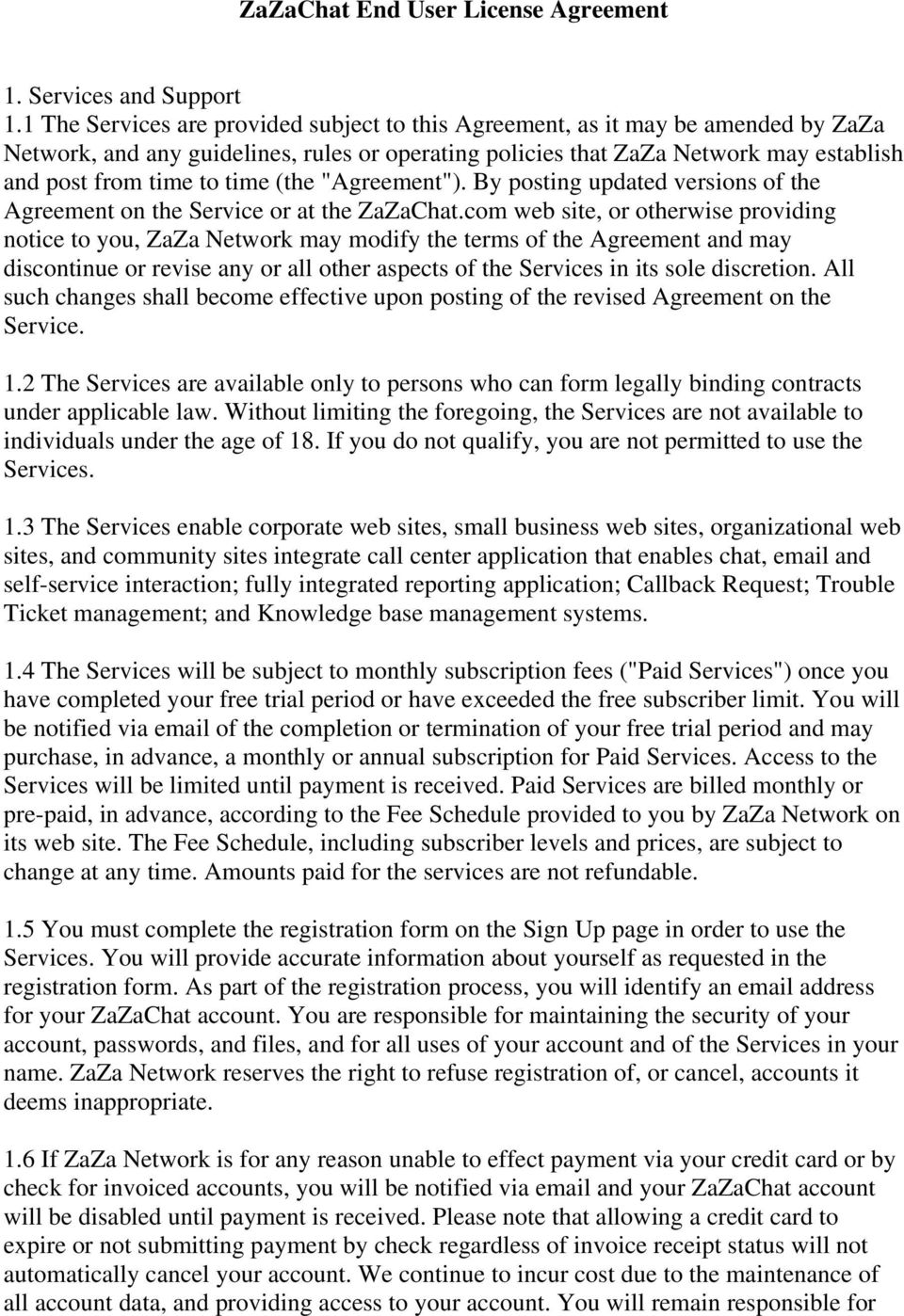 "(the ""Agreement""). By posting updated versions of the Agreement on the Service or at the ZaZaChat."