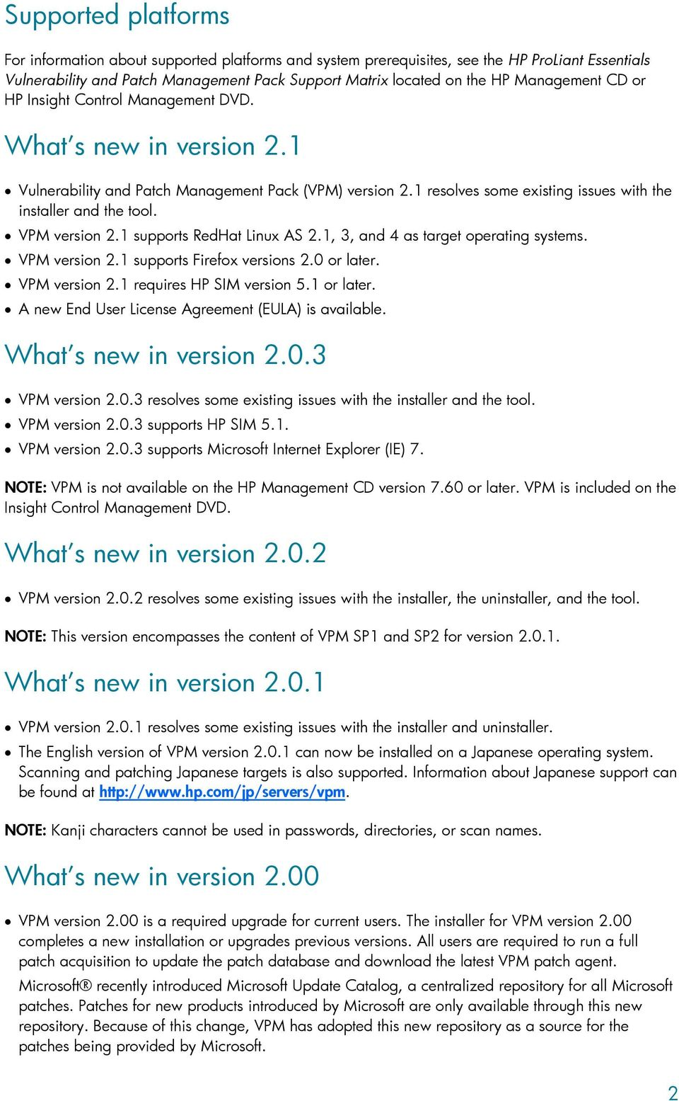 VPM version 2.1 supports RedHat Linux AS 2.1, 3, and 4 as target operating systems. VPM version 2.1 supports Firefox versions 2.0 or later. VPM version 2.1 requires HP SIM version 5.1 or later.