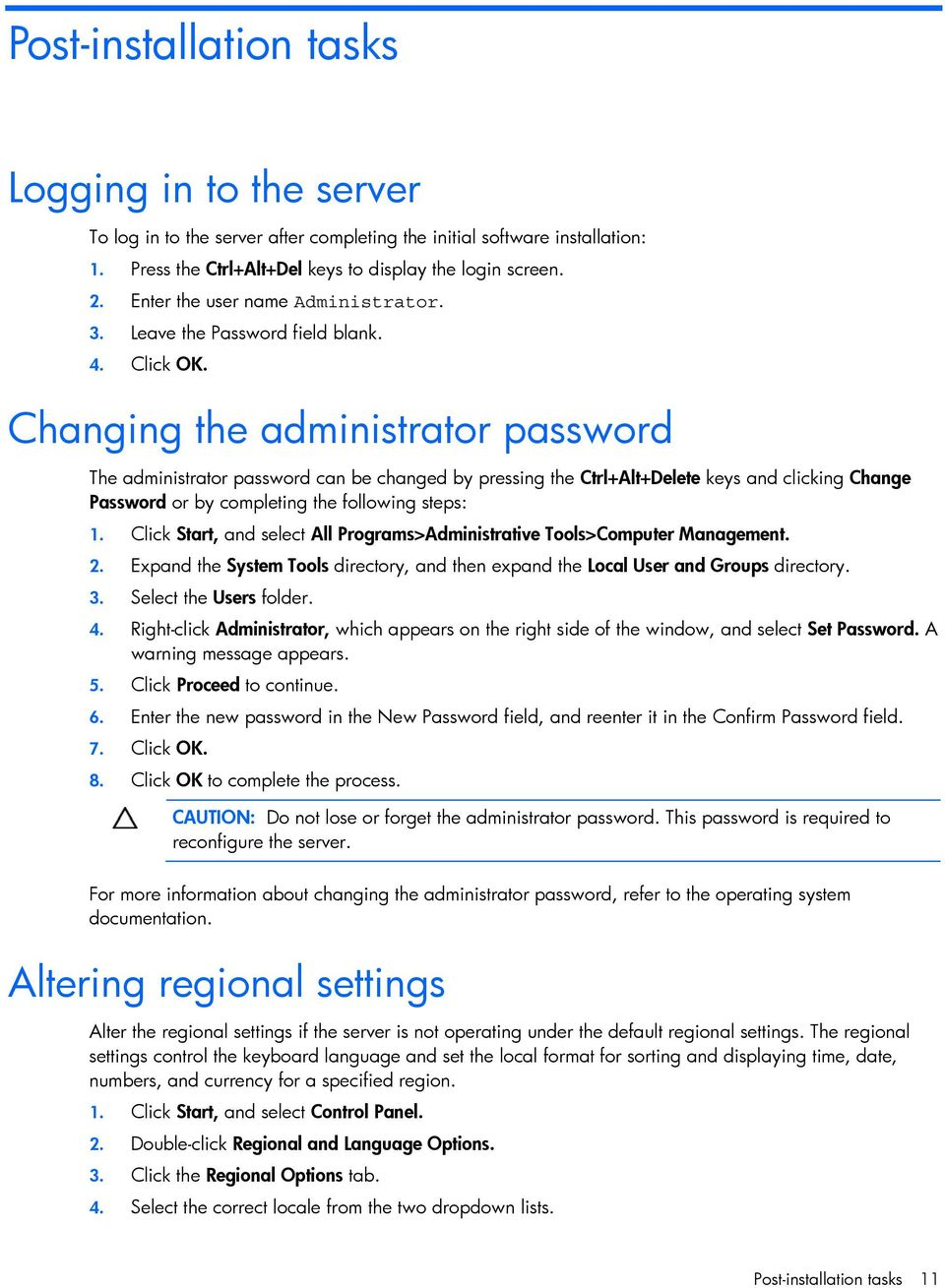 Changing the administrator password The administrator password can be changed by pressing the Ctrl+Alt+Delete keys and clicking Change Password or by completing the following steps: 1.
