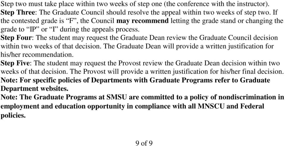 Step Four: The student may request the Graduate Dean review the Graduate Council decision within two weeks of that decision.