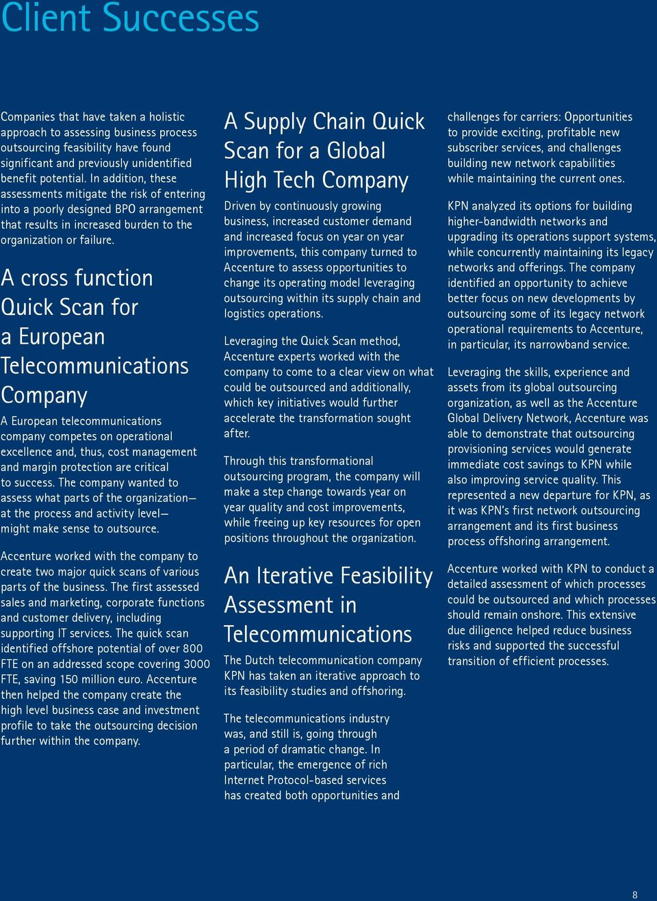A cross function Quick Scan for a European Telecommunications Company A European telecommunications company competes on operational excellence and, thus, cost management and margin protection are