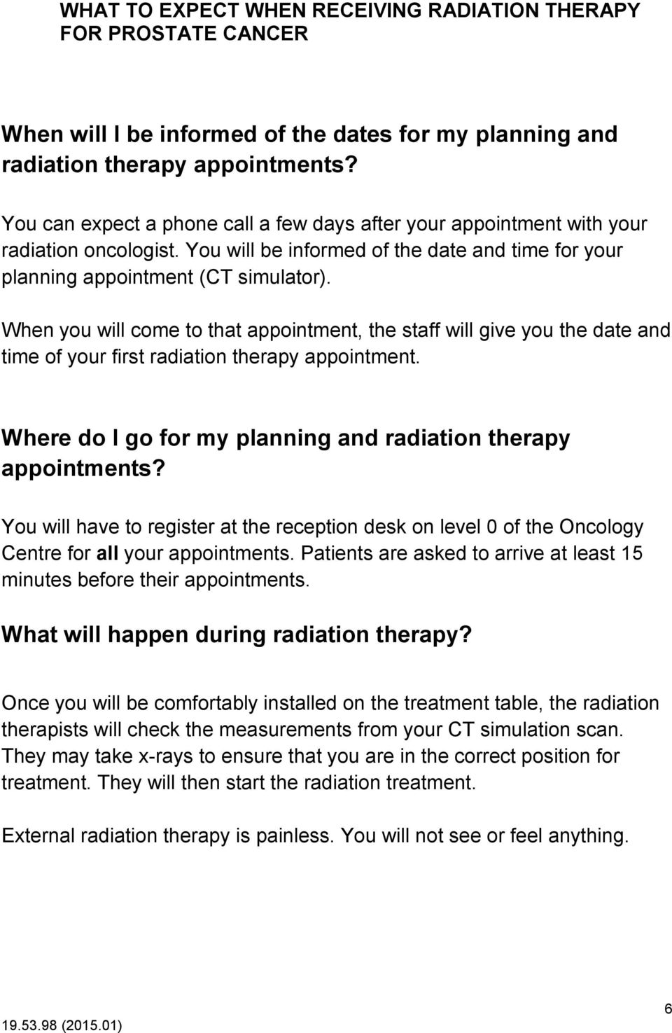 When you will come to that appointment, the staff will give you the date and time of your first radiation therapy appointment. Where do I go for my planning and radiation therapy appointments?